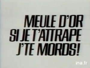 Meule d'or, si je t'attrape je te mords !